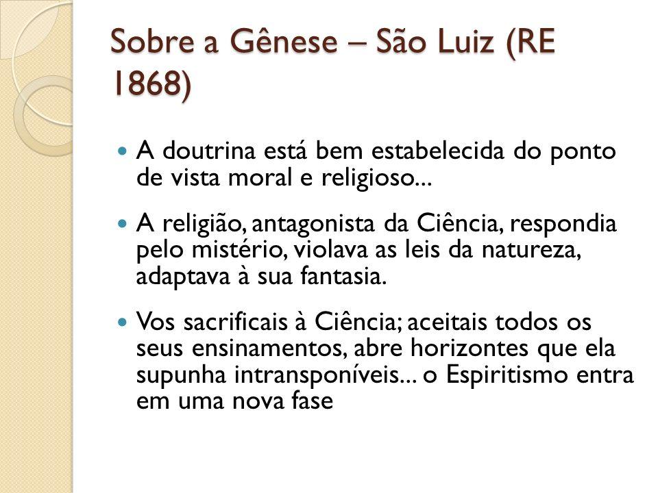 Sobre a Gênese – São Luiz (RE 1868) A doutrina está bem estabelecida do ponto de vista moral e religioso... A religião, antagonista da Ciência, respon