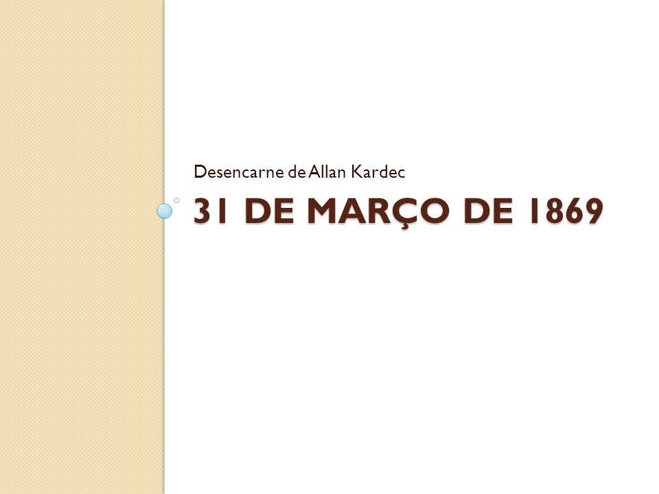 31 DE MARÇO DE 1869 Desencarne de Allan Kardec