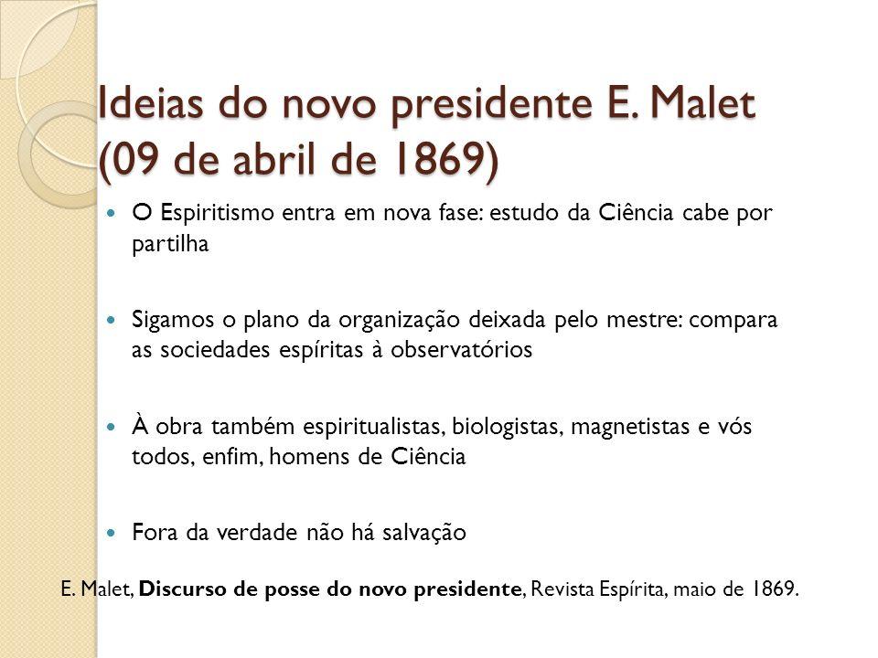 Ideias do novo presidente E. Malet (09 de abril de 1869) O Espiritismo entra em nova fase: estudo da Ciência cabe por partilha Sigamos o plano da orga