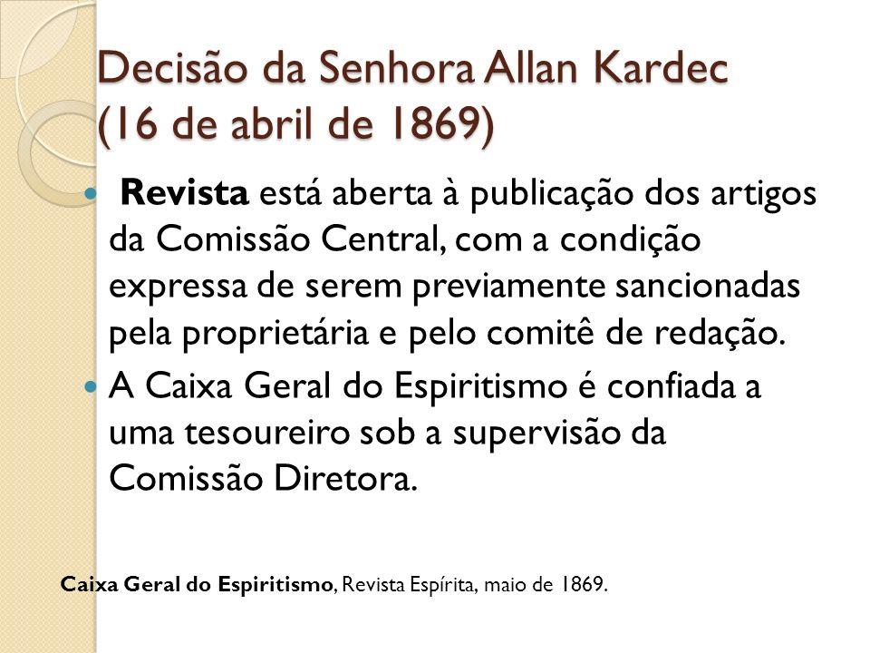 Decisão da Senhora Allan Kardec (16 de abril de 1869) Revista está aberta à publicação dos artigos da Comissão Central, com a condição expressa de ser