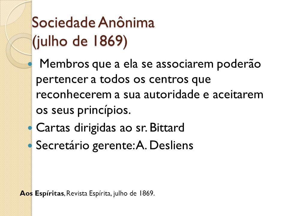 Sociedade Anônima (julho de 1869) Membros que a ela se associarem poderão pertencer a todos os centros que reconhecerem a sua autoridade e aceitarem o