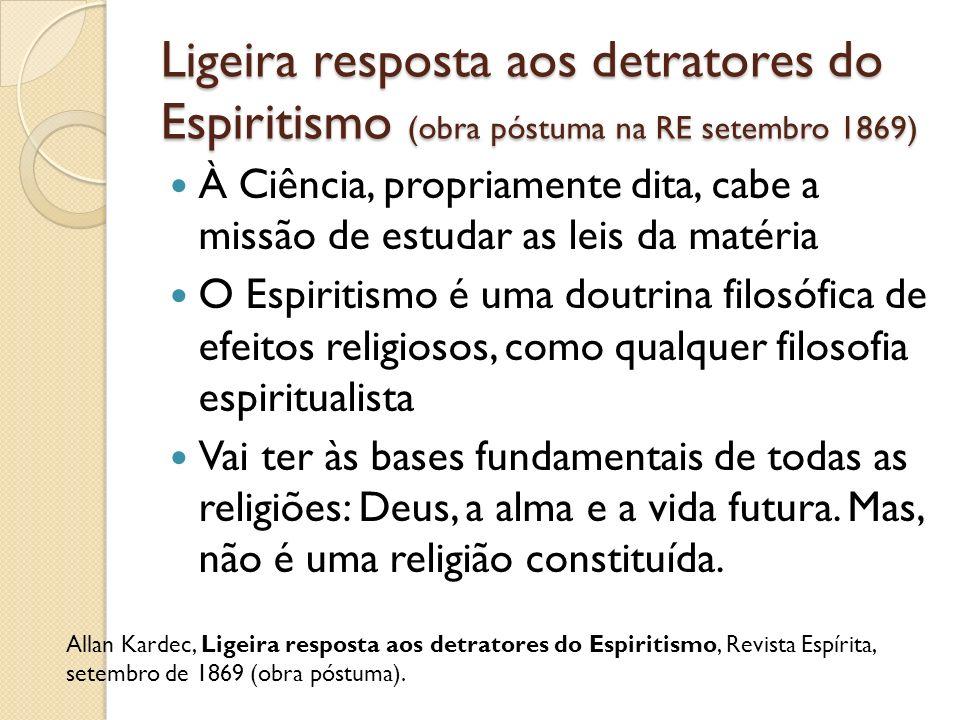 Ligeira resposta aos detratores do Espiritismo (obra póstuma na RE setembro 1869) À Ciência, propriamente dita, cabe a missão de estudar as leis da ma