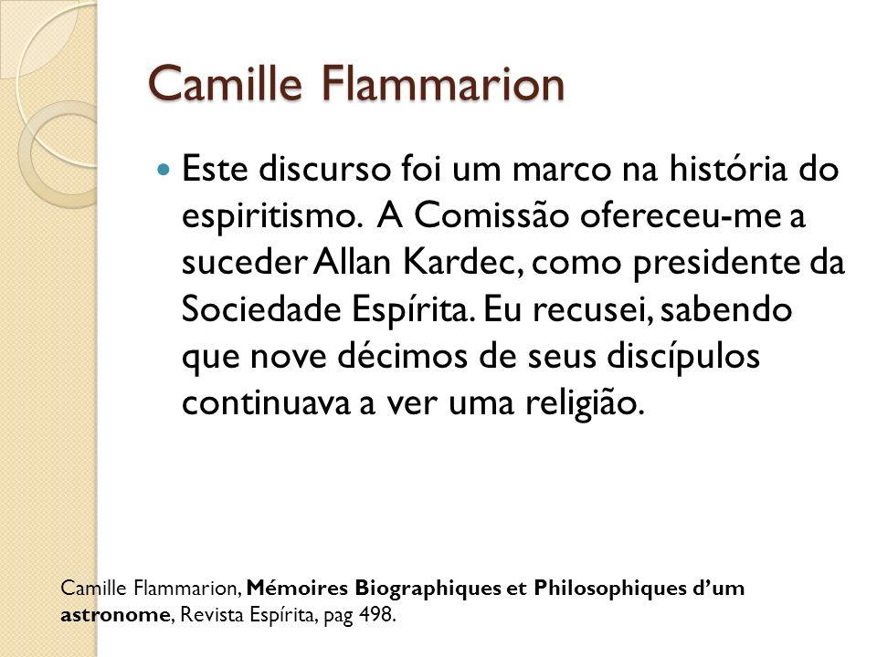 Camille Flammarion Este discurso foi um marco na história do espiritismo. A Comissão ofereceu-me a suceder Allan Kardec, como presidente da Sociedade