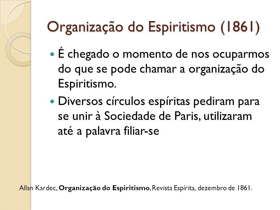 Organização do Espiritismo (1861) É chegado o momento de nos ocuparmos do que se pode chamar a organização do Espiritismo. Diversos círculos espíritas