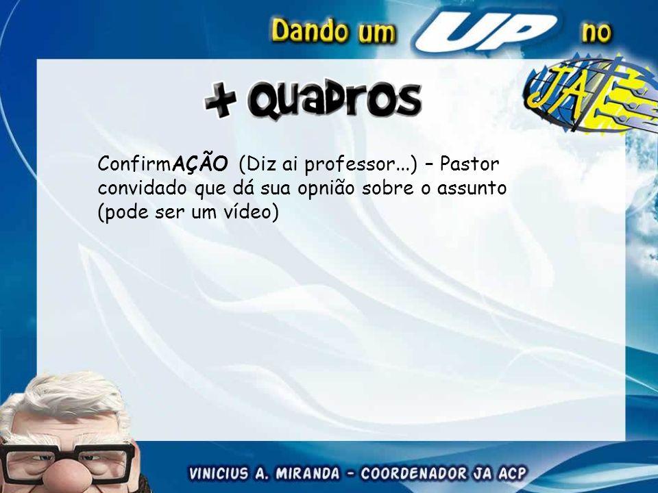 ConfirmAÇÃO (Diz ai professor...) – Pastor convidado que dá sua opnião sobre o assunto (pode ser um vídeo)