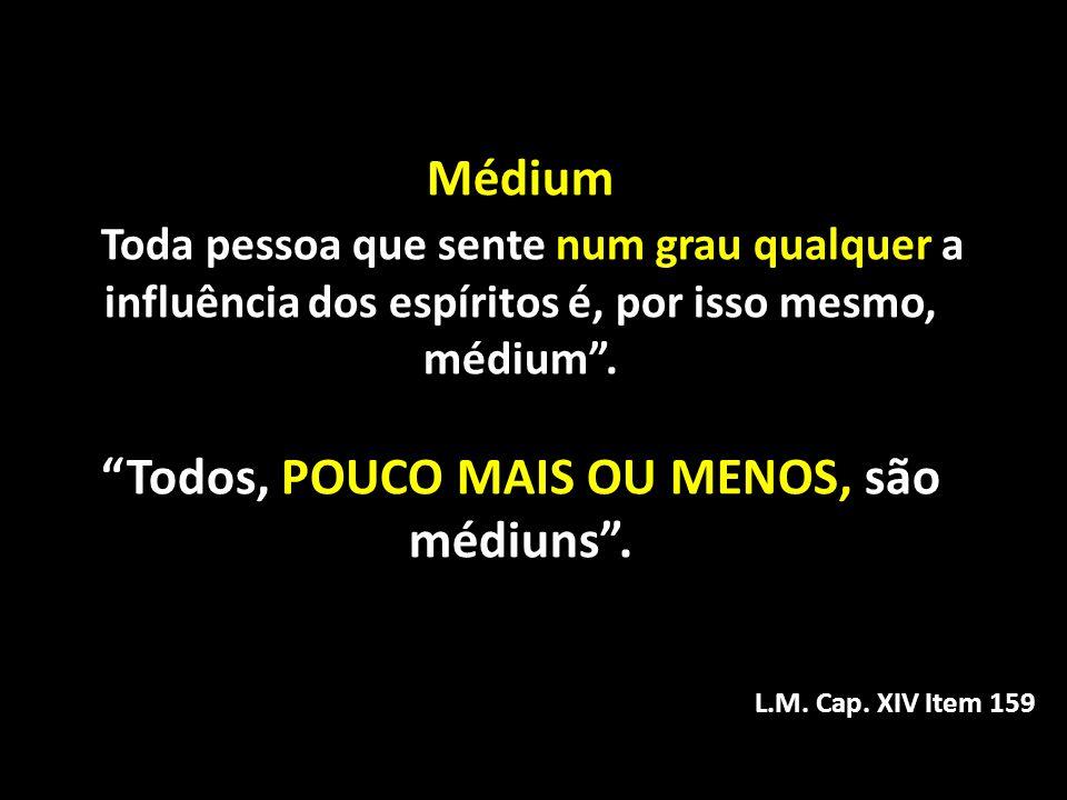 Médium Médium Toda pessoa que sente num grau qualquer a influência dos espíritos é, por isso mesmo, médium. Todos, POUCO MAIS OU MENOS, são médiuns. L