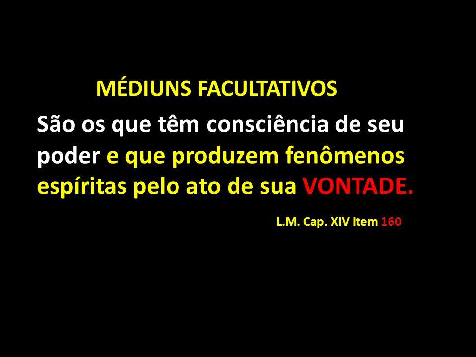 MÉDIUNS FACULTATIVOS São os que têm consciência de seu poder e que produzem fenômenos espíritas pelo ato de sua VONTADE. L.M. Cap. XIV Item 160