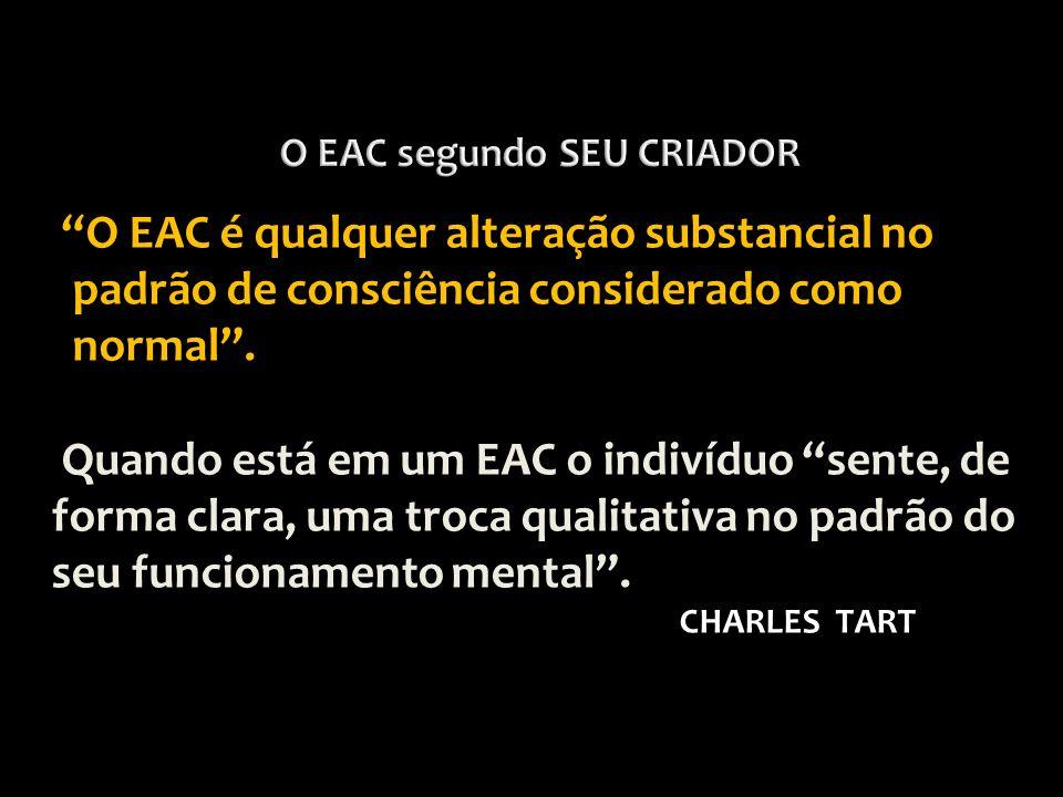 O EAC é qualquer alteração substancial no padrão de consciência considerado como normal. Quando está em um EAC o indivíduo sente, de forma clara, uma