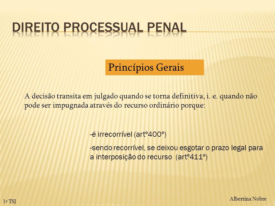 Albertina Nobre 1º TSJ Princípios Gerais A decisão transita em julgado quando se torna definitiva, i. e. quando não pode ser impugnada através do recu