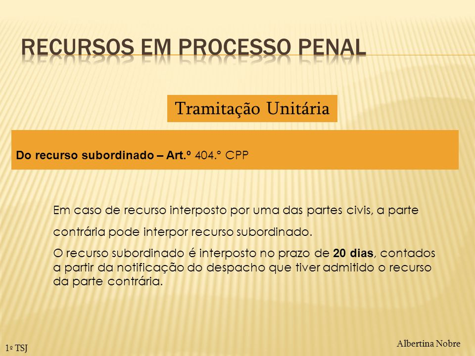 Albertina Nobre 1º TSJ Do recurso subordinado – Art.º 404.º CPP Em caso de recurso interposto por uma das partes civis, a parte contrária pode interpo