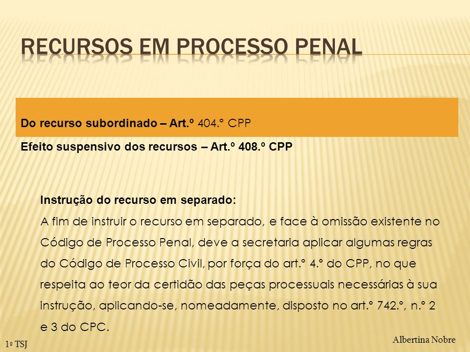 Albertina Nobre 1º TSJ Do recurso subordinado – Art.º 404.º CPP Efeito suspensivo dos recursos – Art.º 408.º CPP Instrução do recurso em separado: A f