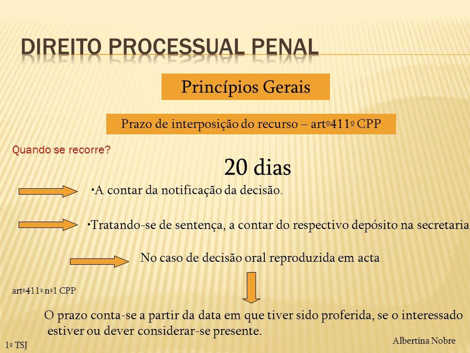 Albertina Nobre 1º TSJ Prazo de interposição do recurso – artº411º CPP Princípios Gerais 20 dias A contar da notificação da decisão. Tratando-se de se