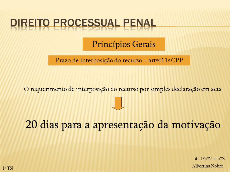 Albertina Nobre 1º TSJ Prazo de interposição do recurso – artº411º CPP Princípios Gerais 20 dias para a apresentação da motivação O requerimento de in