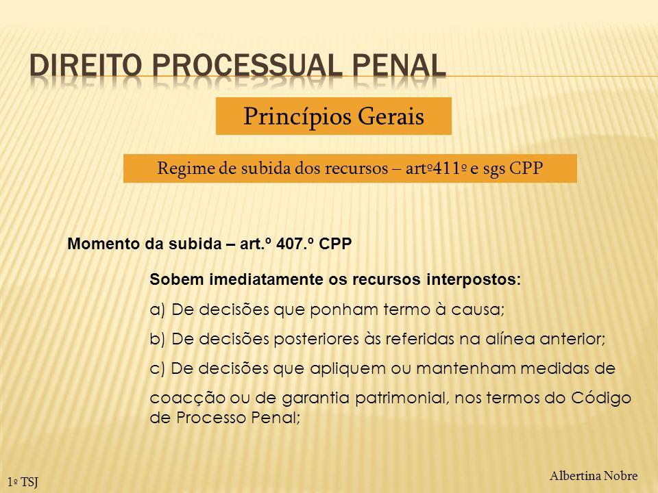 Albertina Nobre 1º TSJ Momento da subida – art.º 407.º CPP Sobem imediatamente os recursos interpostos: a) De decisões que ponham termo à causa; b) De