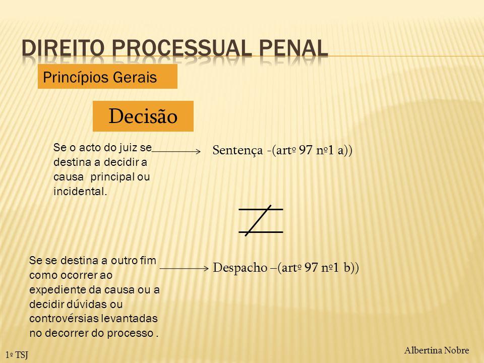 Albertina Nobre 1º TSJ Decisão Sentença -(artº 97 nº1 a)) Despacho –(artº 97 nº1 b)) Se o acto do juiz se destina a decidir a causa principal ou incid