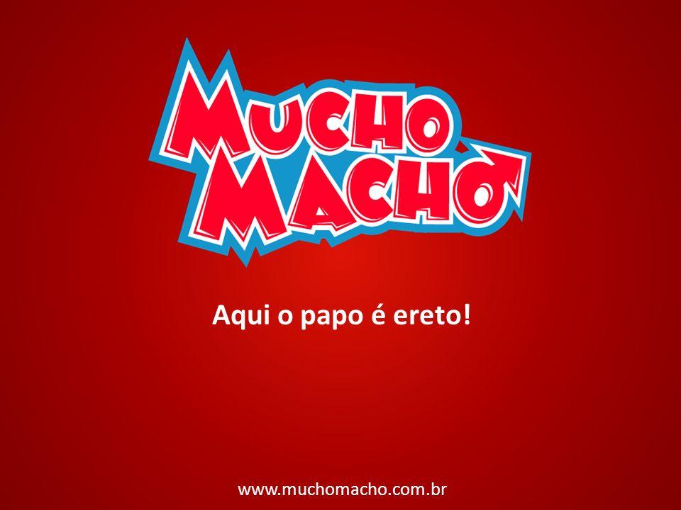 Aqui o papo é ereto! www.muchomacho.com.br