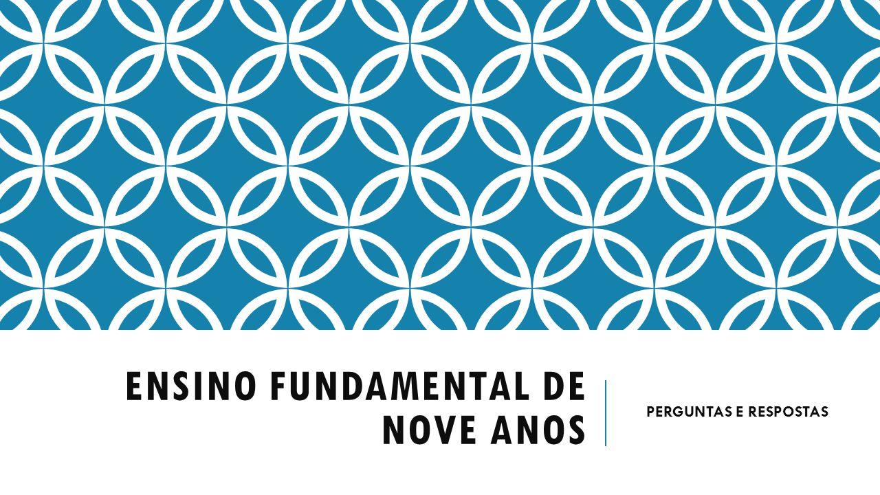 ENSINO FUNDAMENTAL DE NOVE ANOS PERGUNTAS E RESPOSTAS