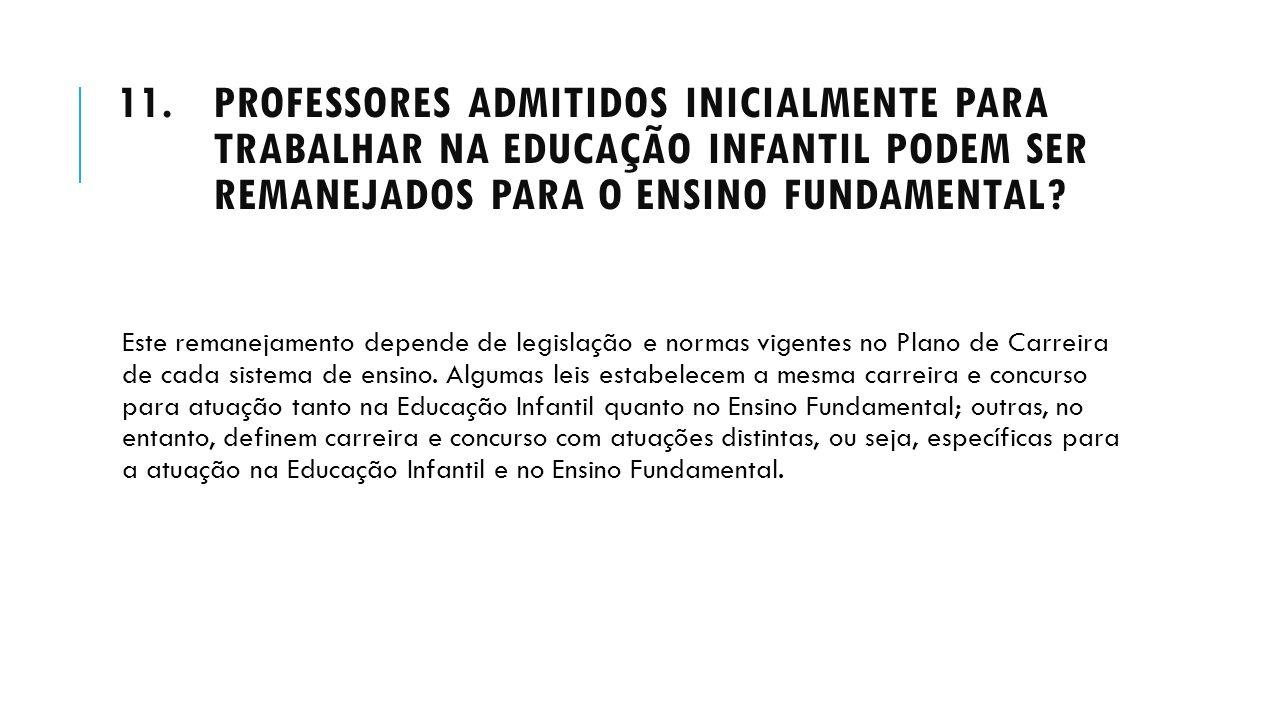 11.PROFESSORES ADMITIDOS INICIALMENTE PARA TRABALHAR NA EDUCAÇÃO INFANTIL PODEM SER REMANEJADOS PARA O ENSINO FUNDAMENTAL? Este remanejamento depende