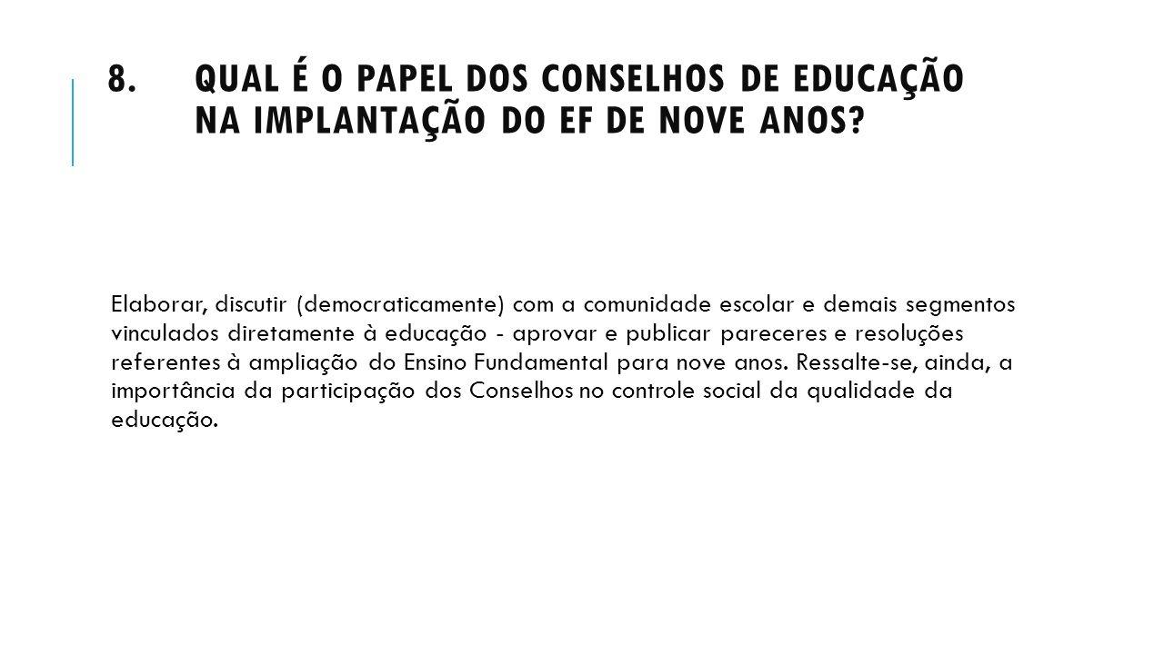8.QUAL É O PAPEL DOS CONSELHOS DE EDUCAÇÃO NA IMPLANTAÇÃO DO EF DE NOVE ANOS? Elaborar, discutir (democraticamente) com a comunidade escolar e demais