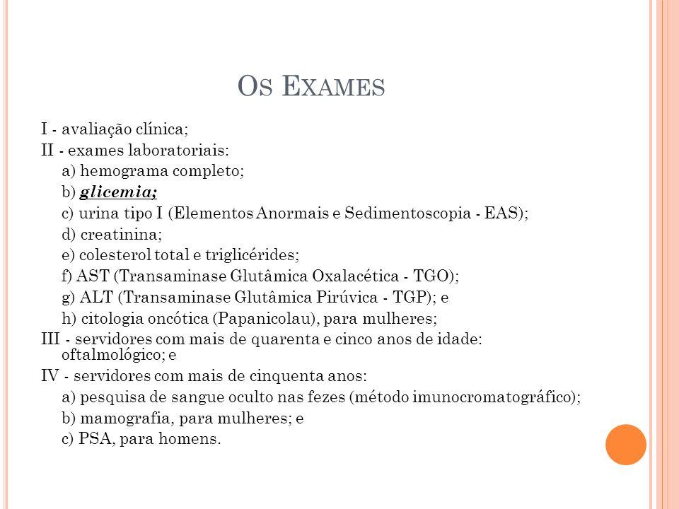 O S E XAMES I - avaliação clínica; II - exames laboratoriais: a) hemograma completo; b) glicemia; c) urina tipo I (Elementos Anormais e Sedimentoscopi