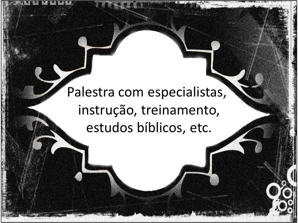 Palestra com especialistas, instrução, treinamento, estudos bíblicos, etc.