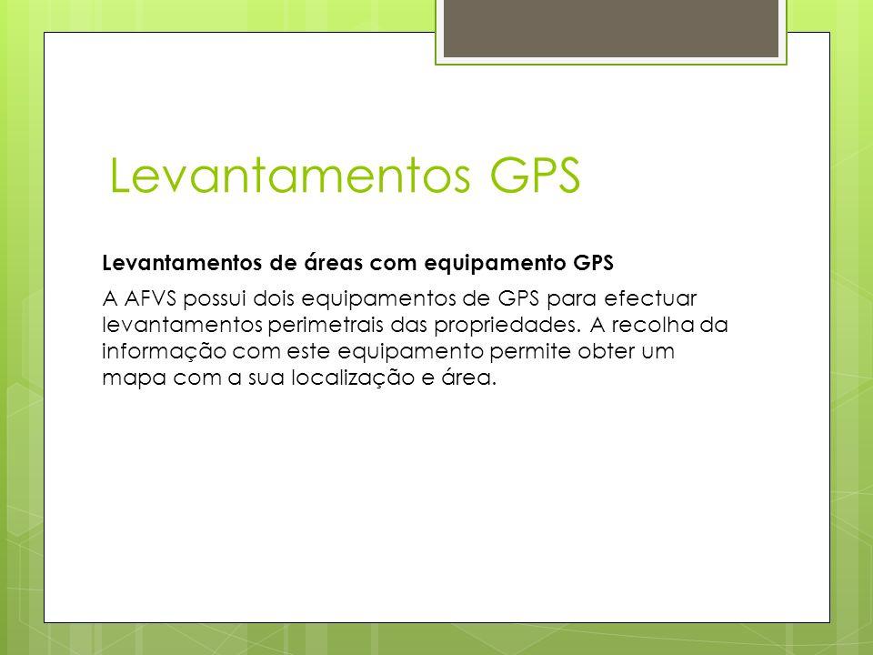 Levantamentos GPS Levantamentos de áreas com equipamento GPS A AFVS possui dois equipamentos de GPS para efectuar levantamentos perimetrais das propri