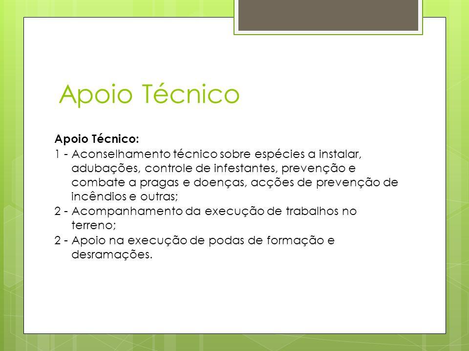 Apoio Técnico Apoio Técnico: 1 - Aconselhamento técnico sobre espécies a instalar, adubações, controle de infestantes, prevenção e combate a pragas e
