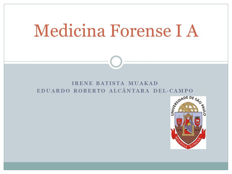 IRENE BATISTA MUAKAD EDUARDO ROBERTO ALCÂNTARA DEL-CAMPO Medicina Forense I A