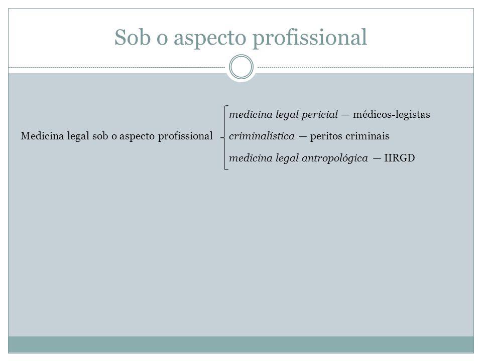 Sob o aspecto profissional medicina legal pericial médicos-legistas Medicina legal sob o aspecto profissionalcriminalística peritos criminais medicina
