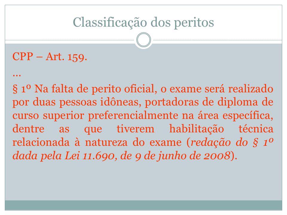 Classificação dos peritos CPP – Art. 159.... § 1º Na falta de perito oficial, o exame será realizado por duas pessoas idôneas, portadoras de diploma d