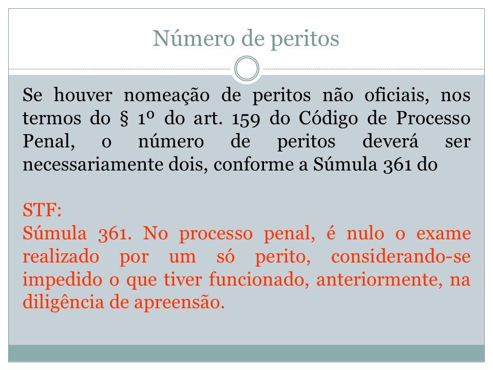 Número de peritos Se houver nomeação de peritos não oficiais, nos termos do § 1º do art. 159 do Código de Processo Penal, o número de peritos deverá s