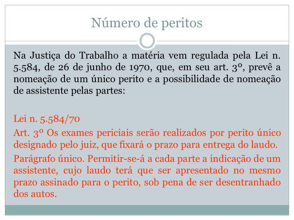 Número de peritos Na Justiça do Trabalho a matéria vem regulada pela Lei n. 5.584, de 26 de junho de 1970, que, em seu art. 3º, prevê a nomeação de um