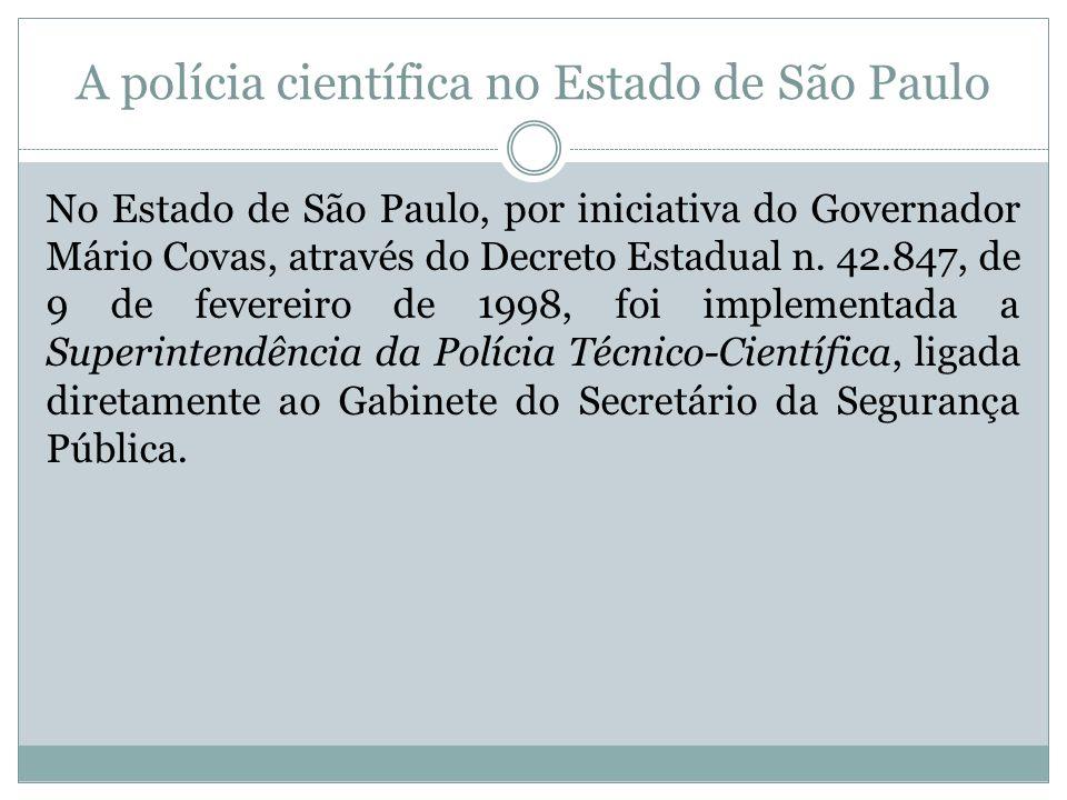 A polícia científica no Estado de São Paulo No Estado de São Paulo, por iniciativa do Governador Mário Covas, através do Decreto Estadual n. 42.847, d