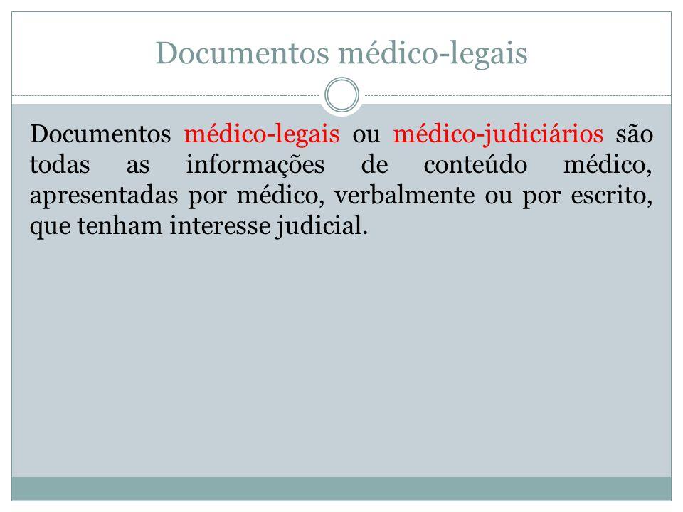 Documentos médico-legais Documentos médico-legais ou médico-judiciários são todas as informações de conteúdo médico, apresentadas por médico, verbalme