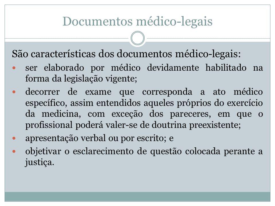 Documentos médico-legais São características dos documentos médico-legais: ser elaborado por médico devidamente habilitado na forma da legislação vige