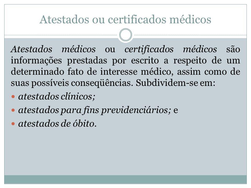 Atestados ou certificados médicos Atestados médicos ou certificados médicos são informações prestadas por escrito a respeito de um determinado fato de