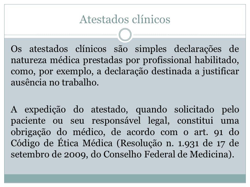 Atestados clínicos Os atestados clínicos são simples declarações de natureza médica prestadas por profissional habilitado, como, por exemplo, a declar