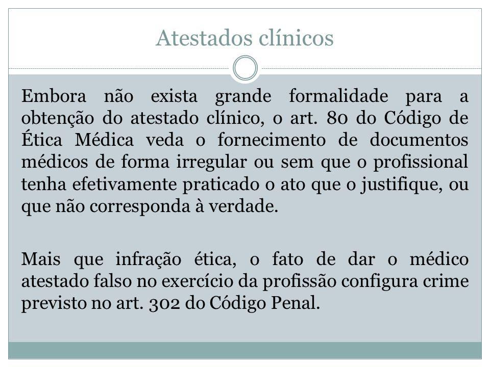 Atestados clínicos Embora não exista grande formalidade para a obtenção do atestado clínico, o art. 80 do Código de Ética Médica veda o fornecimento d