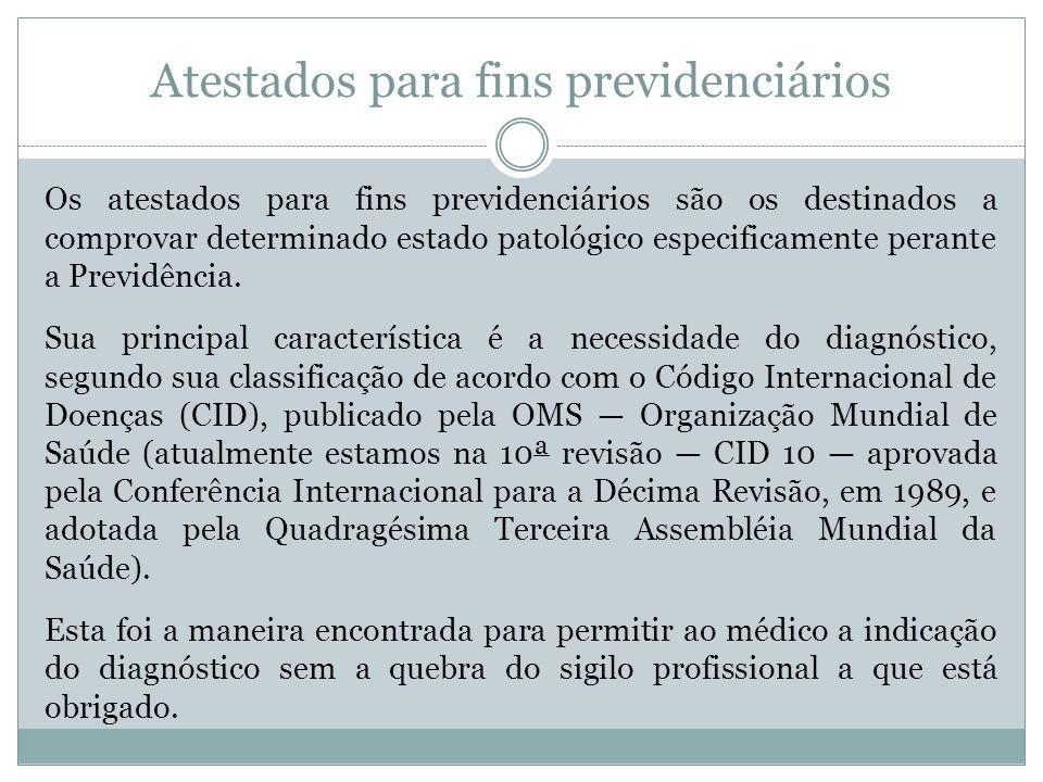 Atestados para fins previdenciários Os atestados para fins previdenciários são os destinados a comprovar determinado estado patológico especificamente