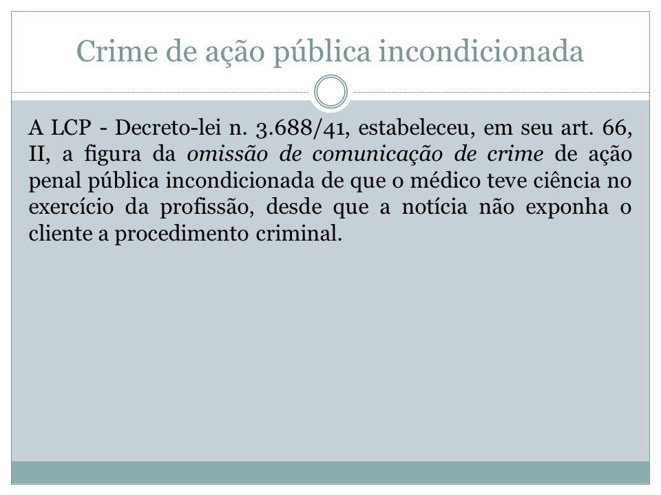 Crime de ação pública incondicionada A LCP - Decreto-lei n. 3.688/41, estabeleceu, em seu art. 66, II, a figura da omissão de comunicação de crime de