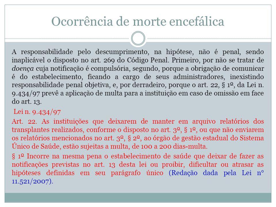 Ocorrência de morte encefálica A responsabilidade pelo descumprimento, na hipótese, não é penal, sendo inaplicável o disposto no art. 269 do Código Pe