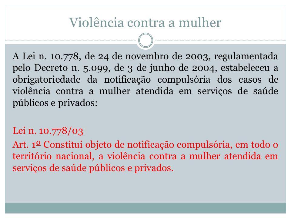 Violência contra a mulher A Lei n. 10.778, de 24 de novembro de 2003, regulamentada pelo Decreto n. 5.099, de 3 de junho de 2004, estabeleceu a obriga