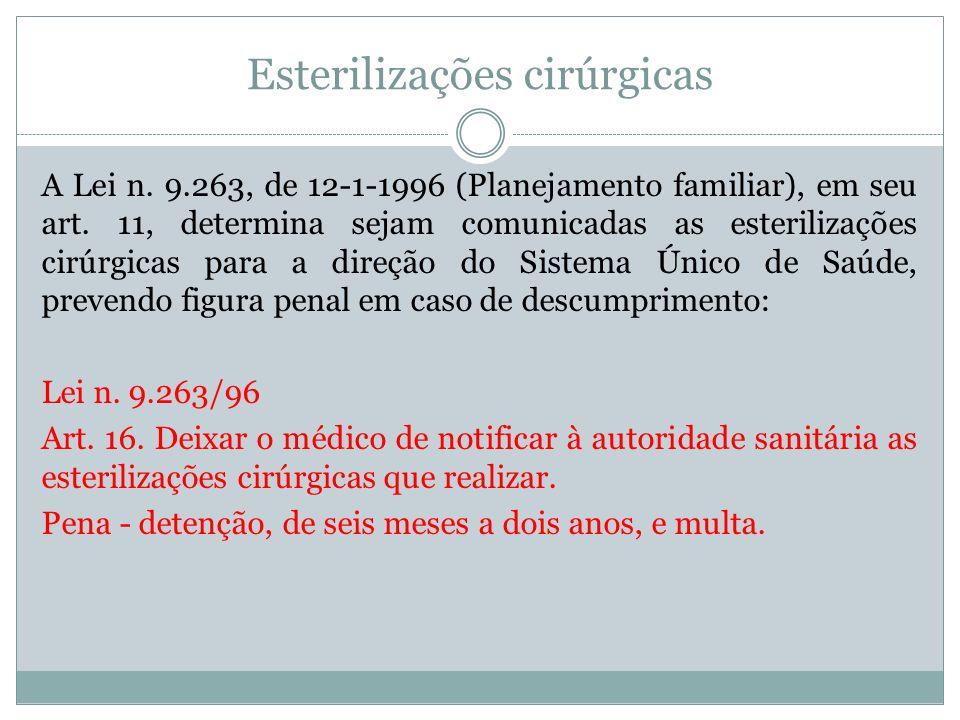 Esterilizações cirúrgicas A Lei n. 9.263, de 12-1-1996 (Planejamento familiar), em seu art. 11, determina sejam comunicadas as esterilizações cirúrgic