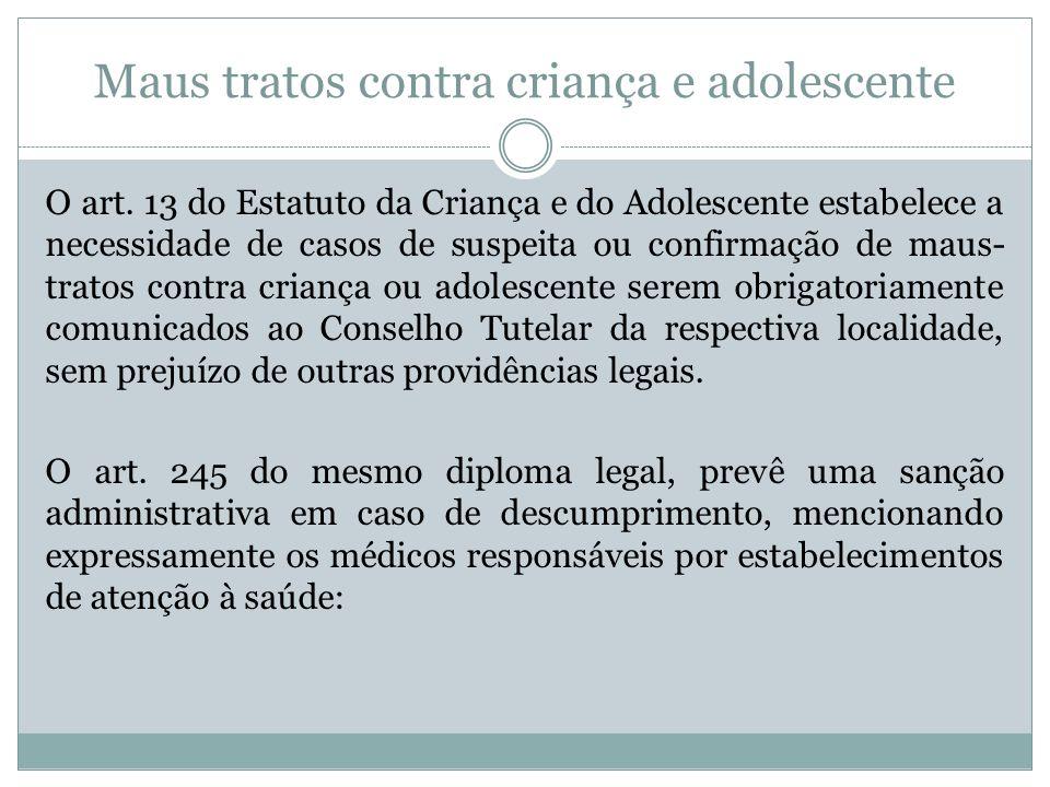 Maus tratos contra criança e adolescente O art. 13 do Estatuto da Criança e do Adolescente estabelece a necessidade de casos de suspeita ou confirmaçã