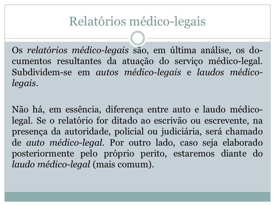 Relatórios médico-legais Os relatórios médico-legais são, em última análise, os do cumentos resultantes da atuação do serviço médico-legal. Subdivide