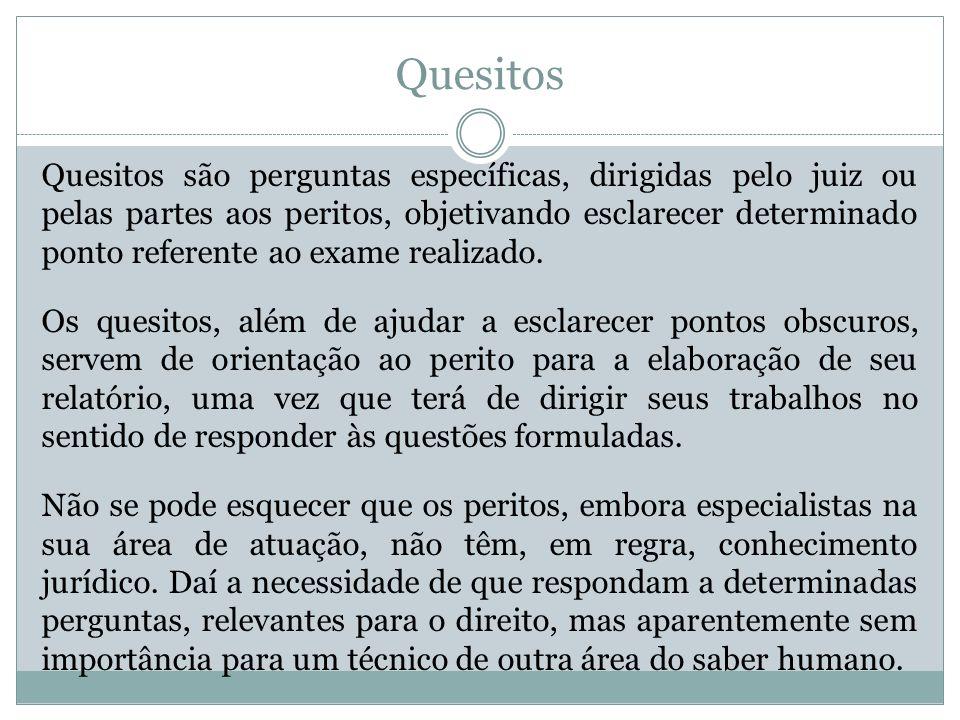 Quesitos Quesitos são perguntas específicas, dirigidas pelo juiz ou pelas partes aos peritos, objetivando esclarecer determinado ponto referente ao ex
