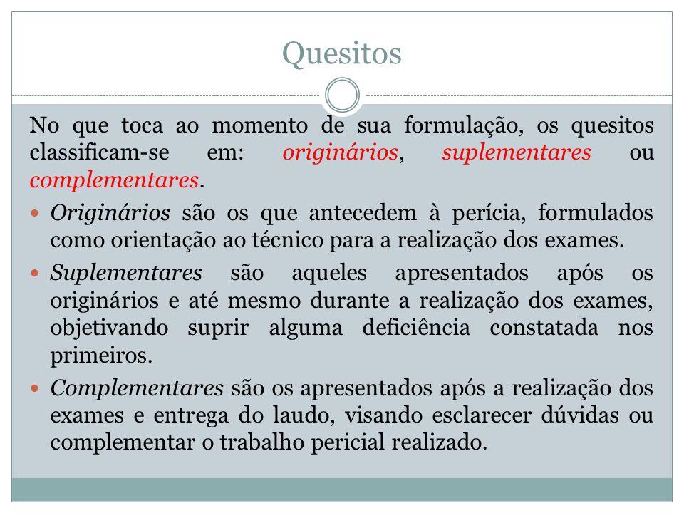 Quesitos No que toca ao momento de sua formulação, os quesitos classificam-se em: originários, suplementares ou complementares. Originários são os que
