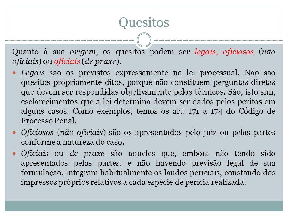 Quesitos Quanto à sua origem, os quesitos podem ser legais, oficiosos (não oficiais) ou oficiais (de praxe). Legais são os previstos expressamente na