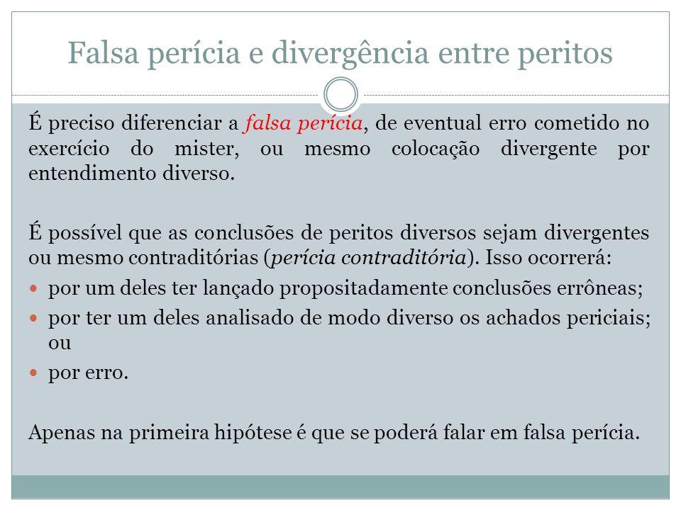 Falsa perícia e divergência entre peritos É preciso diferenciar a falsa perícia, de eventual erro cometido no exercício do mister, ou mesmo colocação