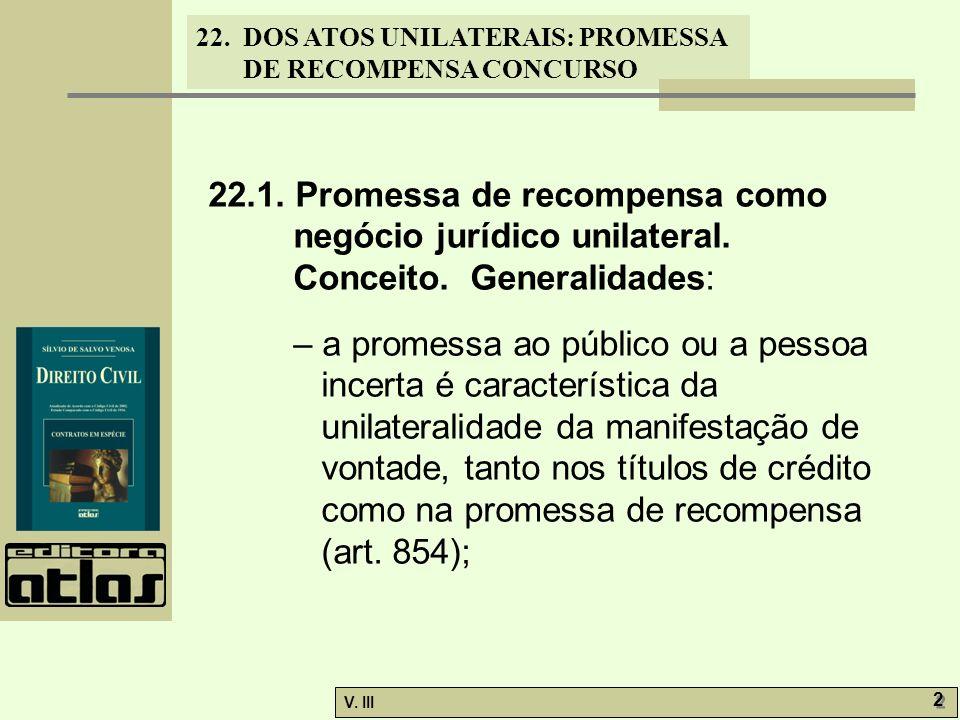 22. DOS ATOS UNILATERAIS: PROMESSA DE RECOMPENSA CONCURSO V. III 2 2 22.1. Promessa de recompensa como negócio jurídico unilateral. Conceito. Generali